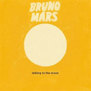 Bruno Mars Talking To The Moon Quotes - Pics about space