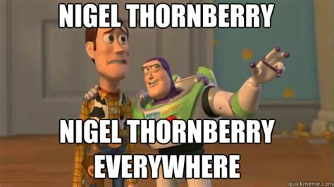 Thornberry Meme - nigel thornberry nigel thornberry everywhere everywhere quickmeme