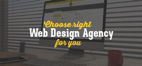 web design agency choose right web design agency for you