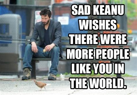 Sad Keanu Reeves Meme - 10 memes we ve hacked to give you a confidence boost
