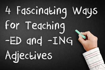 fascinating ways  teaching ed  ing adjectives