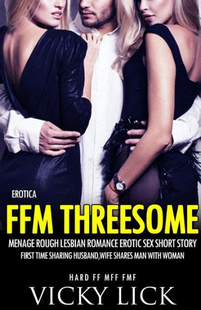 Erotica FFM Threesome Menage Rough Lesbian Romance Erotic Sex Short Story First Time Sharing