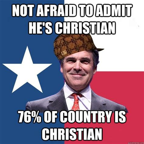 Afraid Meme - not afraid to admit he s christian 76 of country is christian scumbag rick perry quickmeme