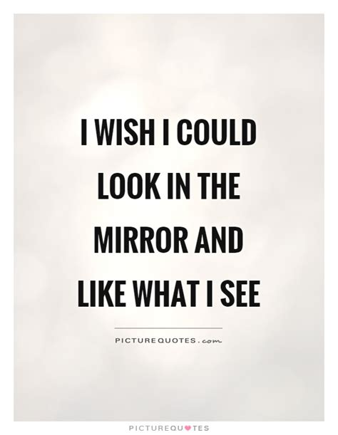 I Look In The Mirror Quotes