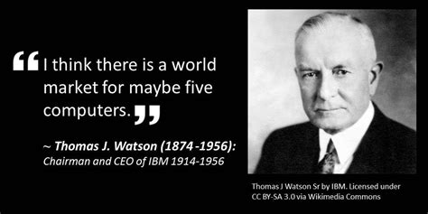 Ibm Quote J Watson Chairman Of Ibm S 1943 Quote On The