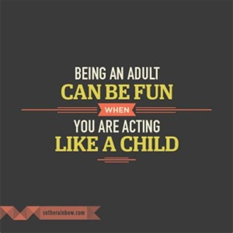 Adults Acting Like Kids Quotes