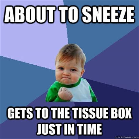 about to sneeze gets to the tissue box just in time success kid quickmeme
