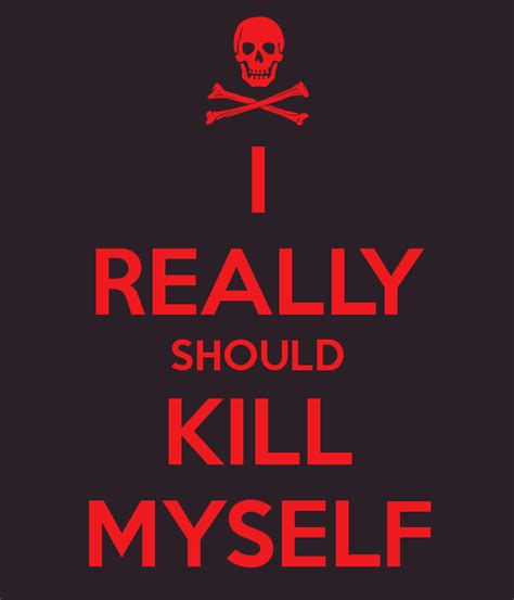 i really should kill myself poster me keep calm o matic