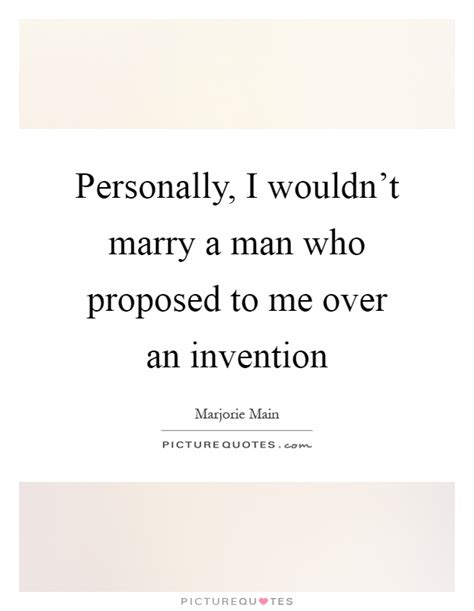 personally  wouldnt marry  man  proposed