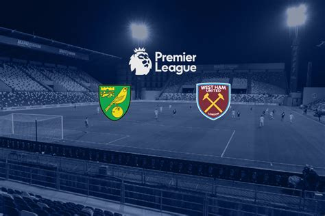 Premier League Live: Norwich city vs West Ham LIVE Head to ...