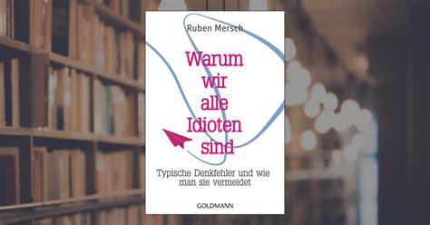 Ruben Mersch Warum wir alle Idioten sind Goldmann Verlag