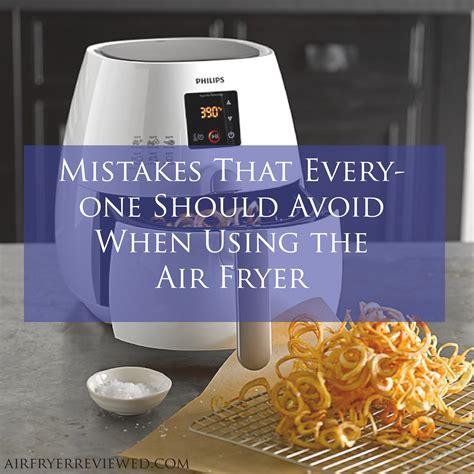 fryer air recipes using mistakes should avoid everyone cooking power airfryer frier kitchen oven chart times philips healthy food fry