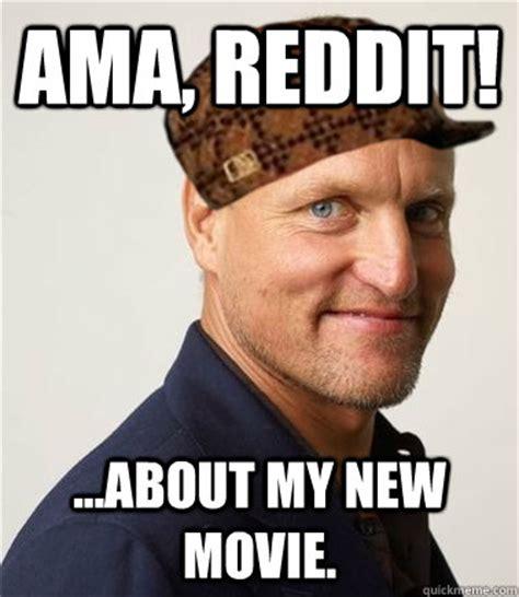 Meme Woody - ama reddit about my new movie scumbag woody harrelson quickmeme