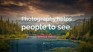 """Berenice Abbott Quote: """"Photography helps people to see ..."""