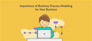 Importance Of Business Process Modeling For Your Business