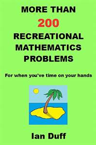 More Than 200 Recreational Mathematics Problems By Ian