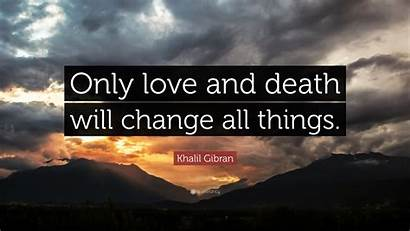 Khalil Gibran Death Change Things Quote Quotes