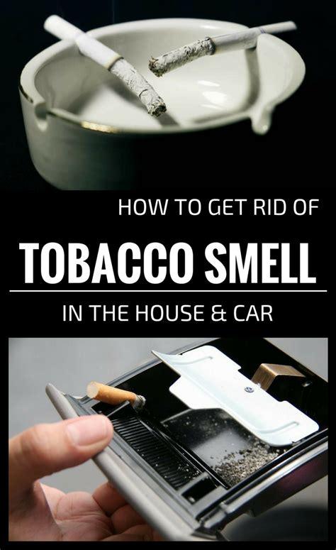 rid  tobacco smell   house  car