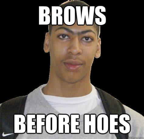 Memes About Hoes - brows before hoes misc quickmeme