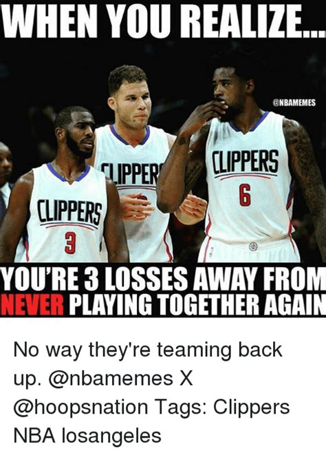Clippers Memes - when you realize clippers clippers you re 3 losses away from never playing together again no way
