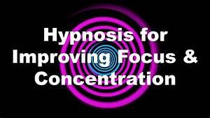 Hypnosis For Improving Focus  U0026 Concentration