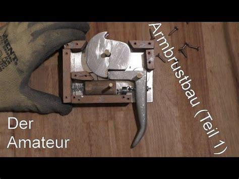 armbrust bogen bauen armbrust selbst bauen crossbow