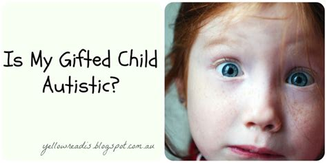is my gifted child autistic yellow readis 643 | GiftedAutistic
