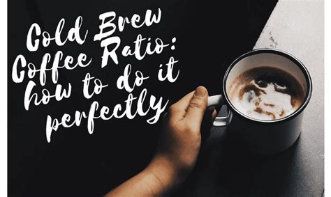 Your preference of coffee grounds to water ratios will change based on the cold brew recipe you choose and will note: Cold Brew Coffee Ratio: How to make it accurately