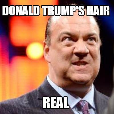 Donald Trump Hair Memes - meme creator donald trump s hair real meme generator at memecreator org