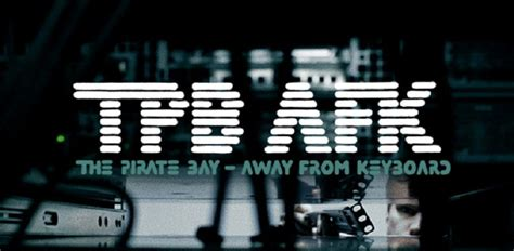 Tpb Afk The Pirate Bay Documentary Begins Airing On