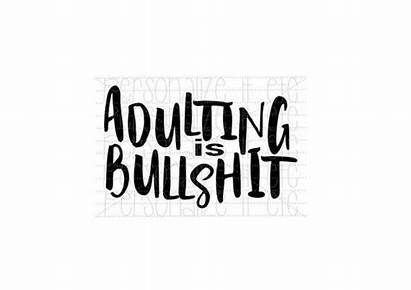 Svg Funny Adulting Cricut Bullshit Silhouette Quotes