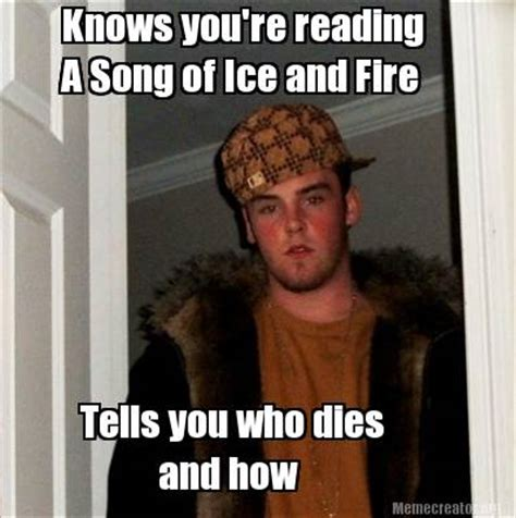 Who Knows Meme - meme creator knows you re reading a song of ice and fire tells you who dies and how meme
