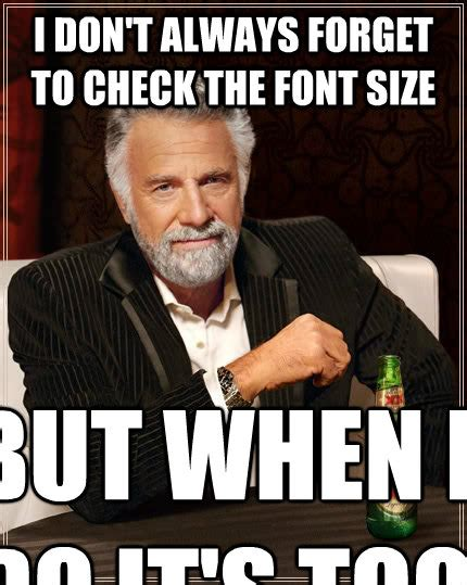 What Font Is Used In Memes - i don t always forget to check the font size but when i do it s too late the most interesting