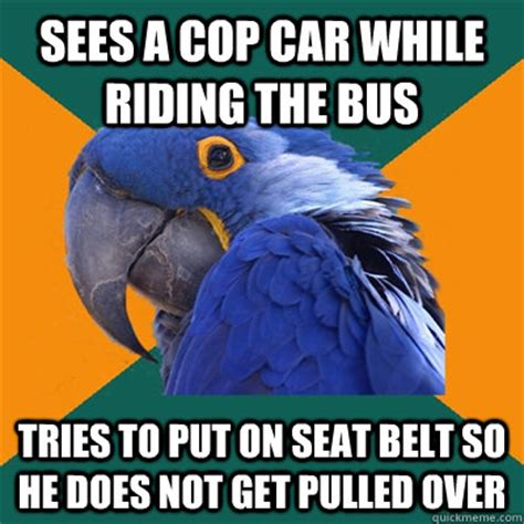 Belt Meme - sees a cop car while riding the bus tries to put on seat belt so he does not get pulled over