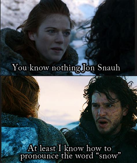 You Know Nothing Meme - jon snow has had enough you know nothing jon snow know your meme