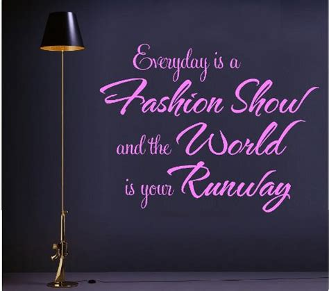 Everyday Is A Fashion Show And The World Is Your Runway. Nature Quotes About Flowers. Bible Quotes About Strength In Sickness. Violent Boyfriend Quotes. Birthday Quotes Meaningful. Marriage Quotes Love Quotes. Inspirational Quotes Xanga. Summer Quotes By Poets. Work Quotes Sayings