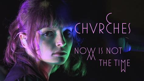 """Chvrches  """"now Is Not The Time"""" Youtube"""