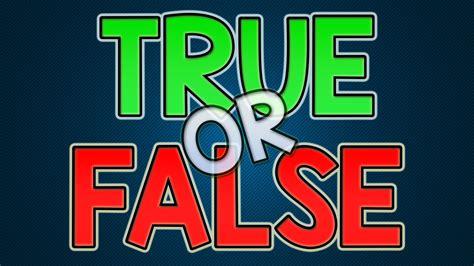 TRUE OR FALSE? - YouTube