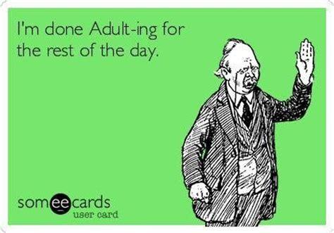 Adulting Memes - im done adulting ecard funny dirty adult jokes memes pictures