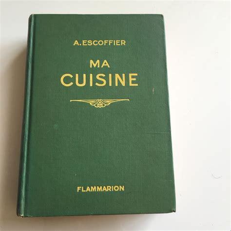 ma cuisine escoffier auguste escoffier ma cuisine 2500 recettes 1948 catawiki