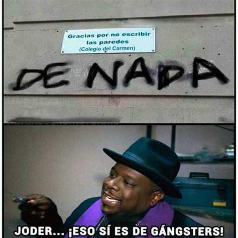 si鑒es de dopl3r com memes gracias por no escribir las paredes colegio de napa joder eso sí es de gangsters