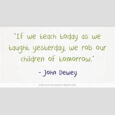 """""""if We Teach Today As We Taught Yesterday, We Rob Our Children Of Tomorrow""""  Technology Stuff"""