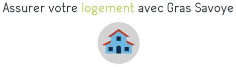 assurance gras savoye gras savoye les formules d assurance habitation garanties et options