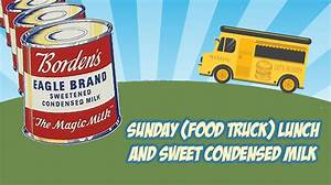 Sunday (Food Truck) Lunch and Sweet Condensed Milk - Johns ...