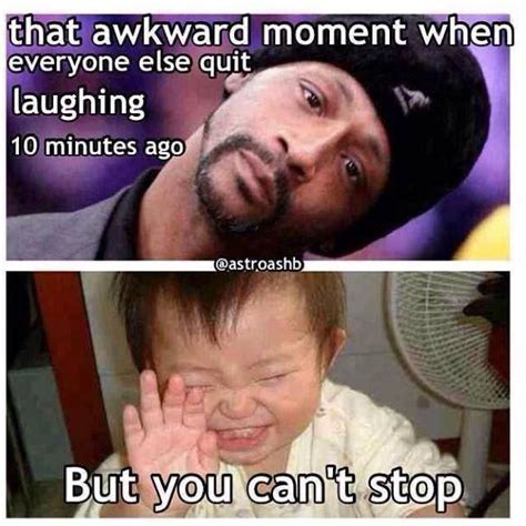 awkward moment    quit laughing
