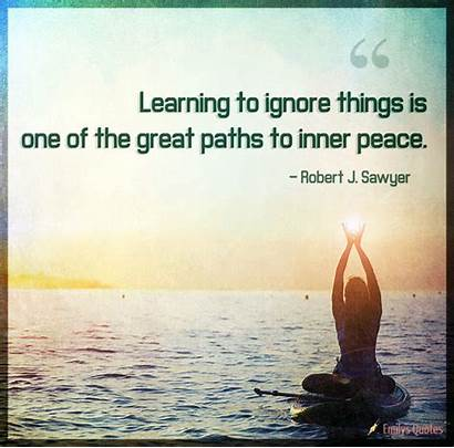 Peace Inner Things Ignore Learning Paths Quotes
