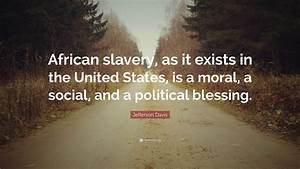 """Jefferson Davis Quote: """"African slavery, as it exists in ..."""