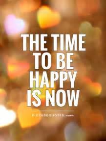 Now Is Time to Be Happy Quotes