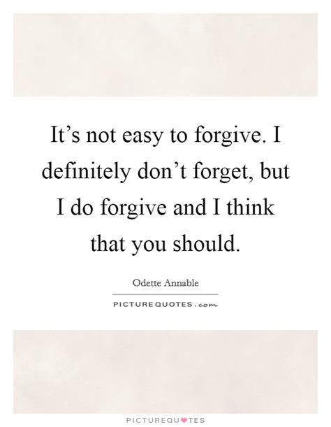 Not Easy To Forgive And Forget Quotes