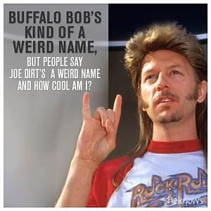 Buffalo Bob Joe Dirt Quotes. QuotesGram